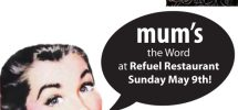 Mum's The Word At Refuel Restaurant & Bar This Sunday