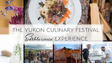 GOODS | Edible Canada Crafts Getaway For The Yukon Culinary Festival — August 19-22