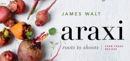 "GOODS | Toptable Launches New Cookbook, ""Araxi: Roots To Shoots, Farm Fresh Recipes"""